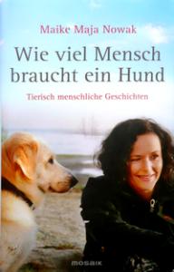 Maike Maja Nowak: Wie viel Mensch braucht ein Hund